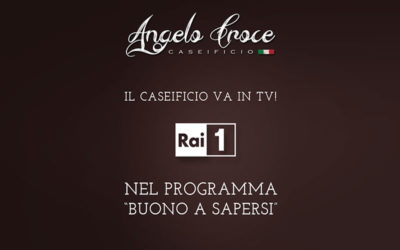 "Caseificio Angelo Croce in onda su RAI1 a ""Buono a Sapersi"""