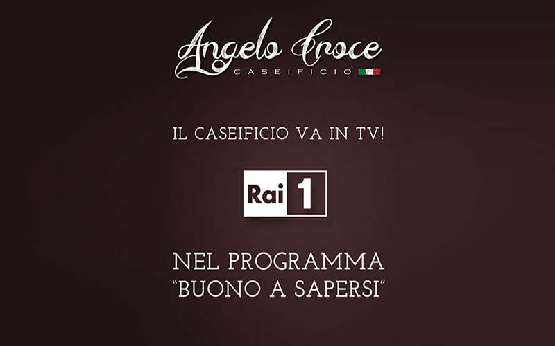 """Caseificio Angelo Croce in onda su RAI1 a """"Buono a Sapersi"""""""